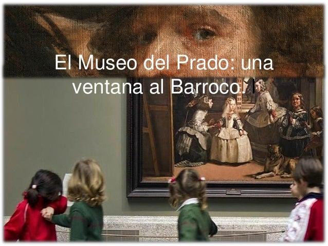 1Prof. Félix González Chicote El Museo del Prado: una ventana al Barroco. l