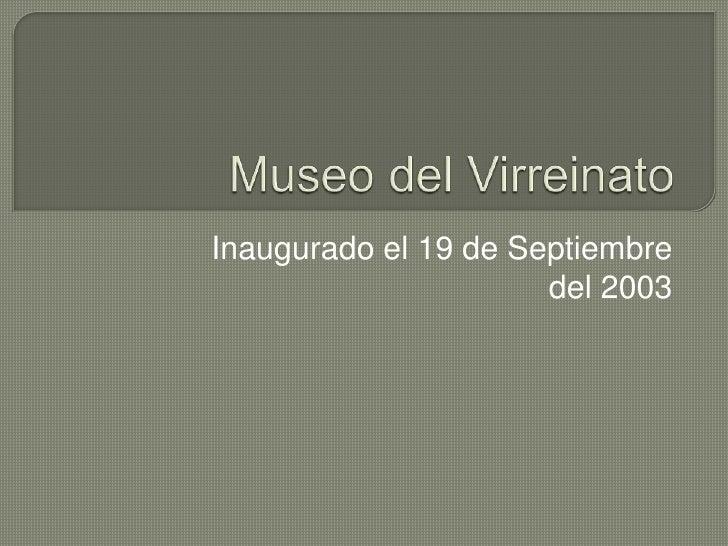 Museo del Virreinato<br />Inaugurado el 19 de Septiembre del 2003<br />