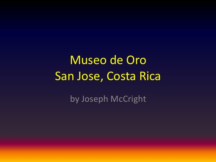 Museo de OroSan Jose, Costa Rica  by Joseph McCright