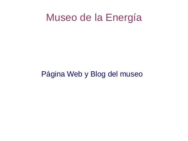 Museo de la EnergíaPágina Web y Blog del museo