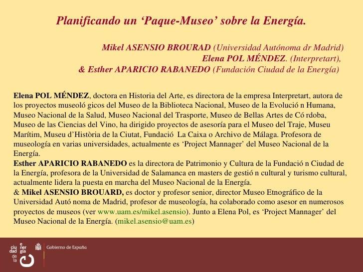 Planificando un 'Paque-Museo' sobre la Energía. Mikel ASENSIO BROURAD  (Universidad Autónoma dr Madrid) Elena POL MÉNDEZ ....