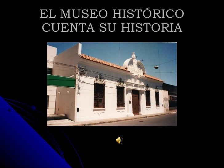 EL MUSEO HISTÓRICO CUENTA SU HISTORIA