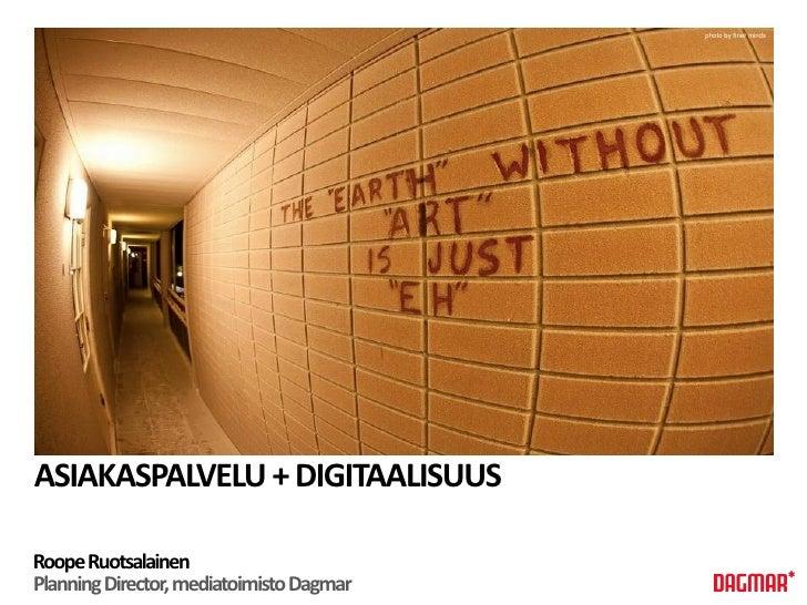 photo by finer mindsASIAKASPALVELU + DIGITAALISUUSRoope RuotsalainenPlanning Director, mediatoimisto Dagmar
