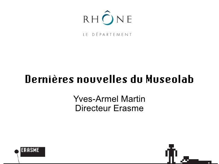 Dernières nouvelles du Museolab         Yves-Armel Martin         Directeur Erasme