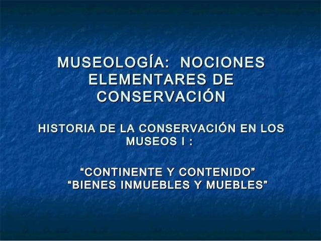 MUSEOLOGÍA: NNOOCCIIOONNEESS  EELLEEMMEENNTTAARREESS DDEE  CCOONNSSEERRVVAACCIIÓÓNN  HHIISSTTOORRIIAA DDEE LLAA CCOONNSSEE...