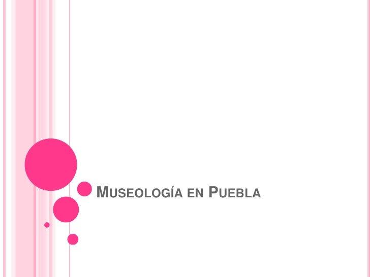 MUSEOLOGÍA EN PUEBLA