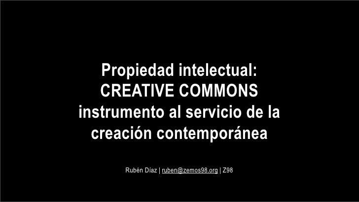 Propiedad intelectual:    CREATIVE COMMONS instrumento al servicio de la   creación contemporánea       Rubén Díaz | ruben...