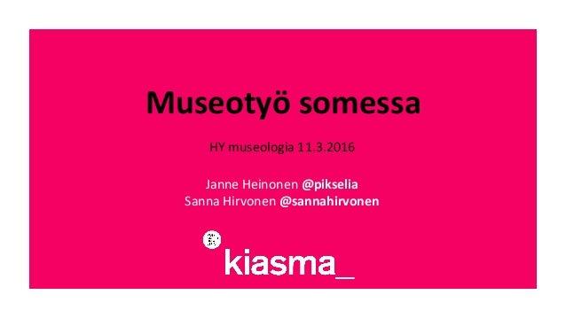 Museotyö  somessa   HY  museologia  11.3.2016      Janne  Heinonen  @pikselia     Sanna  Hirvonen  ...