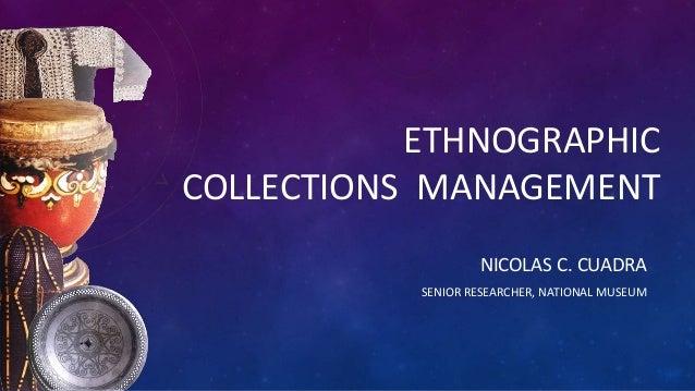 ETHNOGRAPHIC COLLECTIONS MANAGEMENT NICOLAS C. CUADRA SENIOR RESEARCHER, NATIONAL MUSEUM