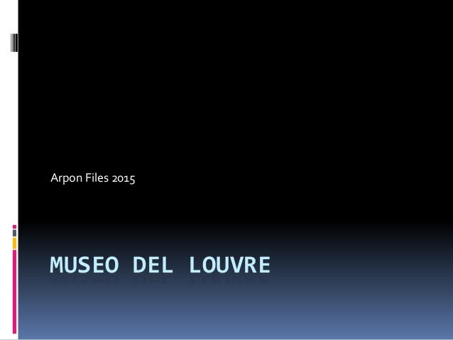 MUSEO DEL LOUVRE Arpon Files 2015