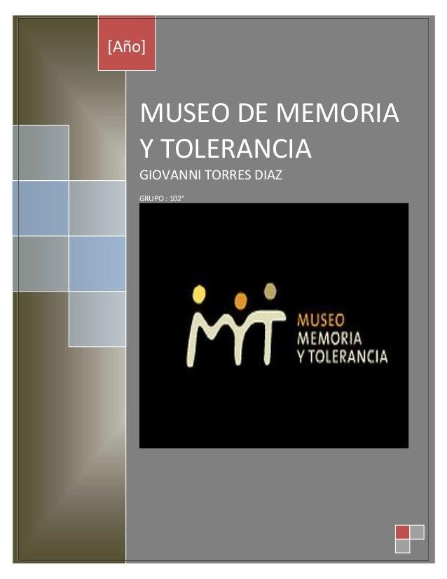 [Año]  MUSEO DE MEMORIA Y TOLERANCIA GIOVANNI TORRES DIAZ GRUPO : 102°