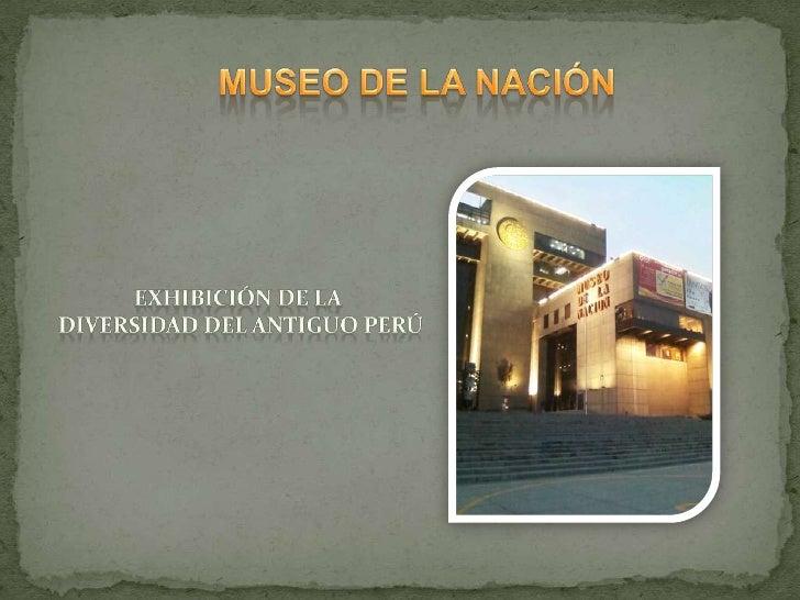 MUSEO DE LA NACIÓN<br />EXHIBICIÓN DE LA<br /> DIVERSIDAD DEL ANTIGUO PERÚ<br />