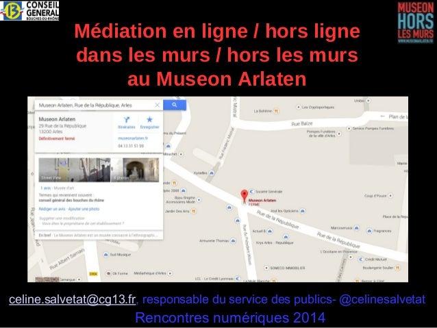 Médiation en ligne / hors ligne  dans les murs / hors les murs  au Museon Arlaten  celine.salvetat@cg13.fr, responsable du...
