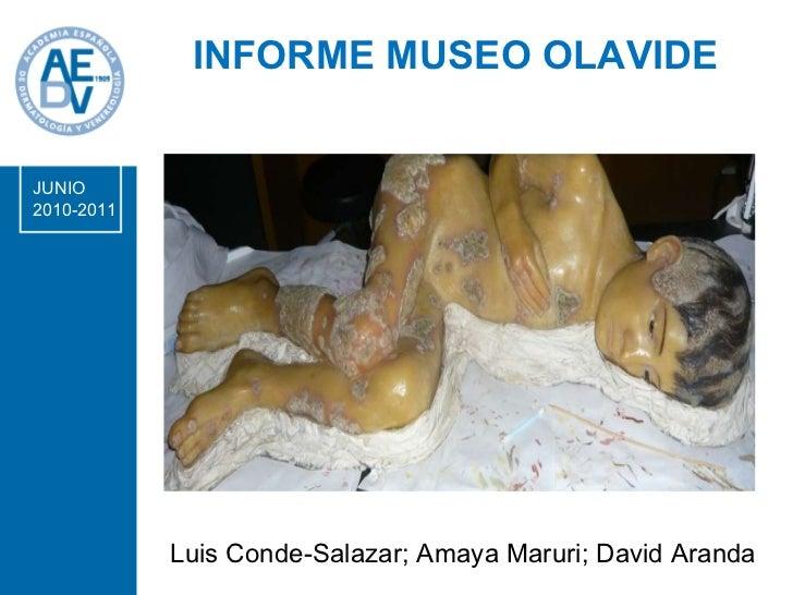 INFORME MUSEO OLAVIDE Dr. Luis Conde-Salazar Gómez JUNIO  2010-2011 Luis Conde-Salazar; Amaya Maruri; David Aranda