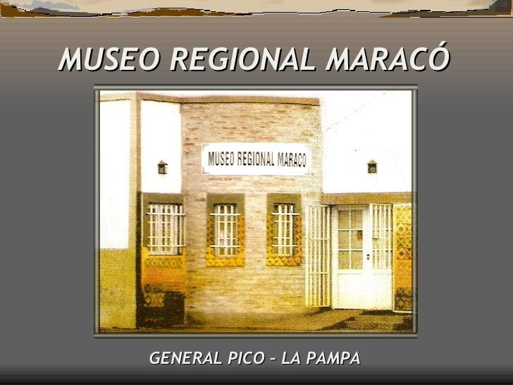 MUSEO REGIONAL MARACÓ GENERAL PICO – LA PAMPA