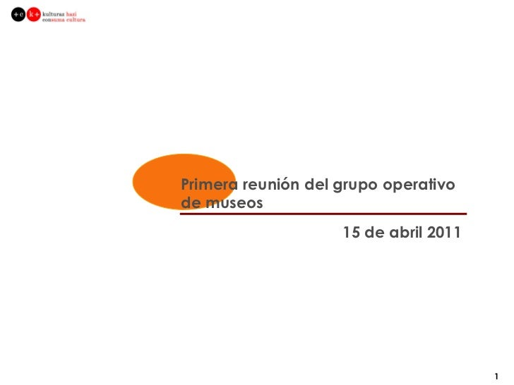 Primera reunión del grupo operativo de  museos 15 de abril 2011