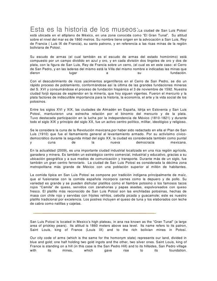 Esta es la historia de los museos:La ciudad de San Luis Potosí está ubicada en el altiplano de México, en una zona conocid...