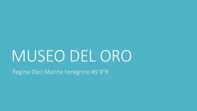 MUSEO DEL ORO Regina Diez Marina Feregrino #9 9°B