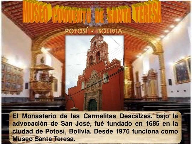 El Monasterio de las Carmelitas Descalzas, bajo la advocación de San José, fué fundado en 1685 en la ciudad de Potosí, Bol...