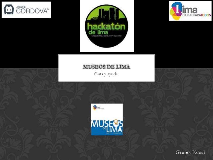 MUSEOS DE LIMA   Guía y ayuda.                   Grupo: Kunai