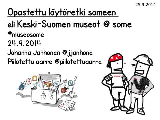 25.9.2014  Opastettu löytöretki someen  eli Keski-Suomen museot @ some  #museosome  24.9.2014  Johanna Janhonen @jjanhone ...