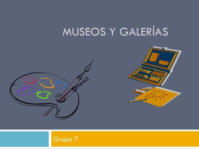 MUSEOS Y GALERÍAS Grupo 7
