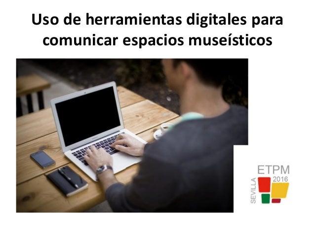 Uso de herramientas digitales para comunicar espacios museísticos