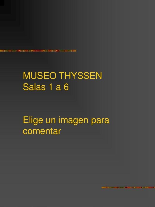 MUSEO THYSSEN Salas 1 a 6 Elige un imagen para comentar