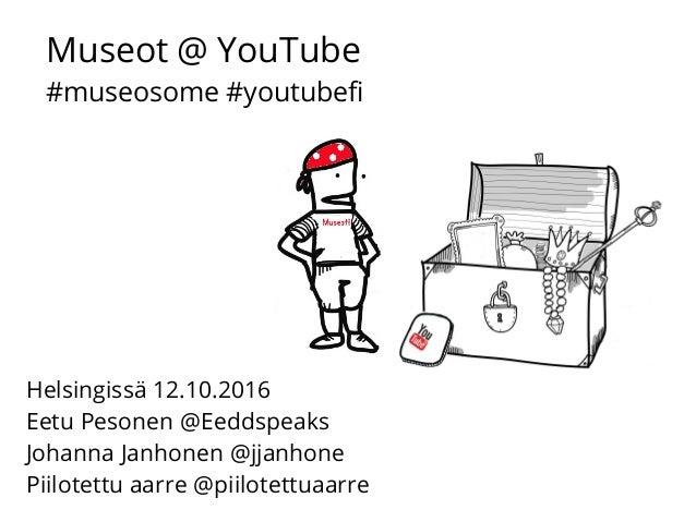 Museot @ YouTube #museosome #youtubef Helsingissä 12.10.2016 Eetu Pesonen @Eeddspeaks Johanna Janhonen @jjanhone Piilotett...