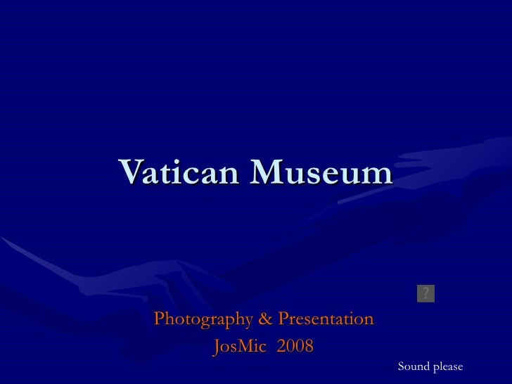 Vatican Museum Photography & Presentation JosMic  2008 Sound please