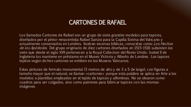 Los llamados Cartones de Rafael son un grupo de siete grandes modelos para tapices, diseñados por el pintor renacentista R...