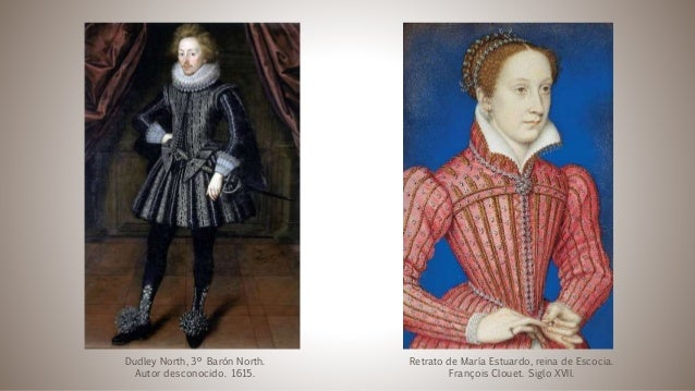 Dudley North, 3º Barón North. Autor desconocido. 1615. Retrato de María Estuardo, reina de Escocia. François Clouet. Siglo...