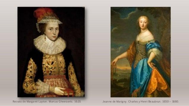 Retrato de Margaret Layton. Marcus Gheeraerts. 1620. Jeanne de Marigny. Charles y Henri Beaubrun. 1650 – 1660.