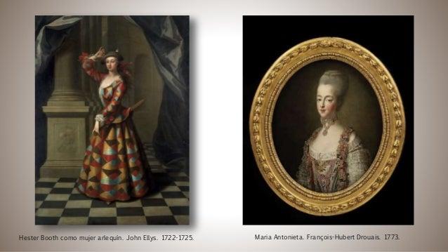 Hester Booth como mujer arlequín. John Ellys. 1722-1725. Maria Antonieta. François-Hubert Drouais. 1773.