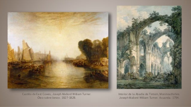 Castillo de East Cowes, Joseph Mallord William Turner. Óleo sobre lienzo. 1827-1828. Interior de la Abadía de Tintern, Mon...