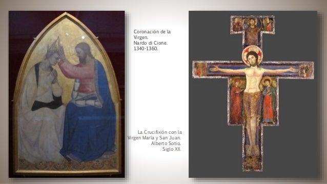 La Crucifixión con la Virgen María y San Juan. Alberto Sotio. Siglo XII. Coronación de la Virgen. Nardo di Cione. 1340-136...