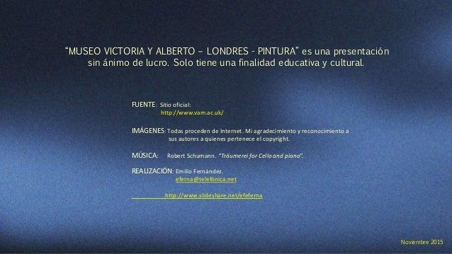 """""""MUSEO VICTORIA Y ALBERTO – LONDRES - PINTURA"""" es una presentación sin ánimo de lucro. Solo tiene una finalidad educativa ..."""