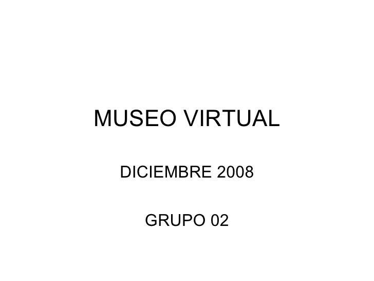 MUSEO VIRTUAL DICIEMBRE 2008 GRUPO 02