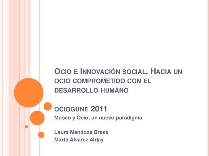 Ocio e Innovación social. Hacia un ocio comprometido con el desarrollo humanoociogune 2011<br />Museo y Ocio, un nuevo par...