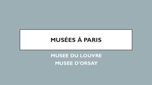 MUSÉES À PARIS MUSEE DU LOUVRE MUSEE D'ORSAY