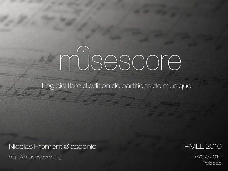 Logiciel libre d'édition de partitions de musique     Nicolas Froment @lasconic                                 RMLL 2010 ...