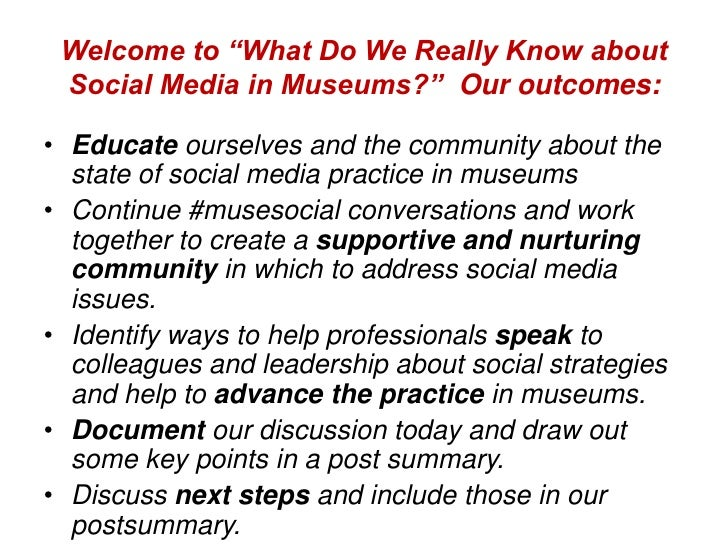 "Welcome to ""What Do We Really Know about Social Media in Museums?"" Our outcomes:• Educate ourselves and the community abou..."