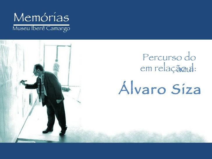 Memórias M useu Iberê Camargo Percurso do azul  em relação a: Álvaro Siza