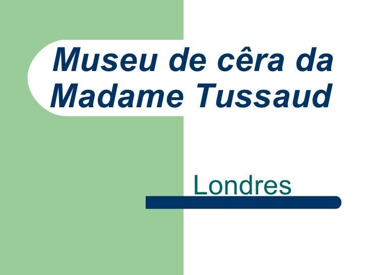 Museu de cêra da Madame Tussaud   Londres