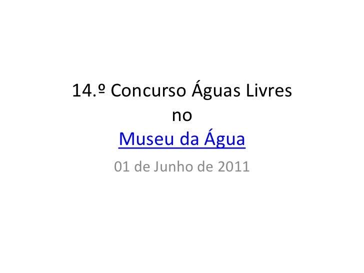 14.º Concurso Águas Livres           no      Museu da Água    01 de Junho de 2011