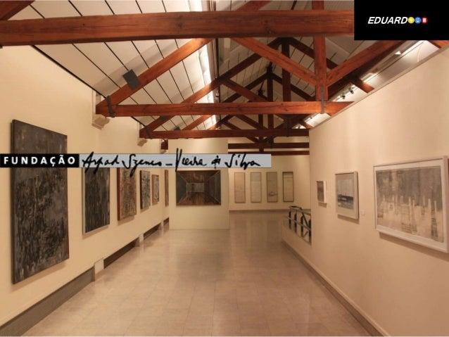 Designação: Museu Arpad Szenes Vieira da Silva Localização: Praça das Amoreiras, 56 1250-020 Lisboa Horário:  De Segunda-F...