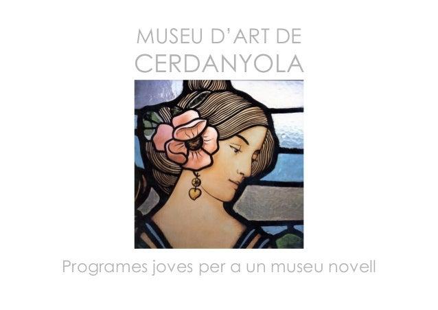 MUSEU D'ART DE CERDANYOLA Programes joves per a un museu novell