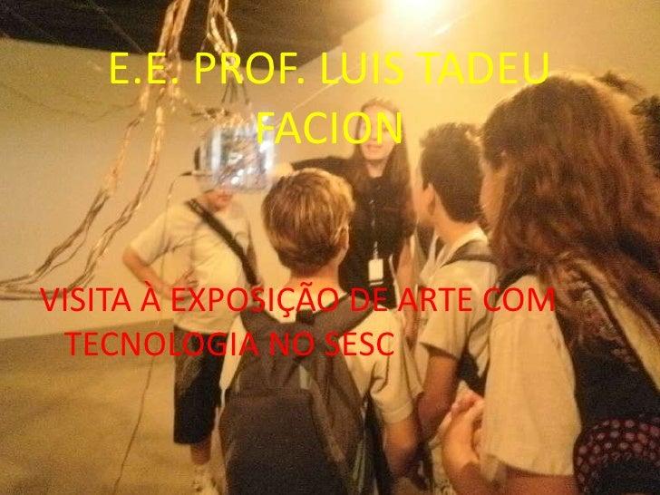 E.E. PROF. LUIS TADEU FACION<br />VISITA À EXPOSIÇÃO DE ARTE COM TECNOLOGIA NO SESC<br />