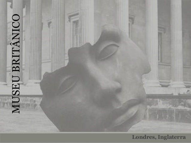 MUSEUBRITÂNICO Londres, Inglaterra