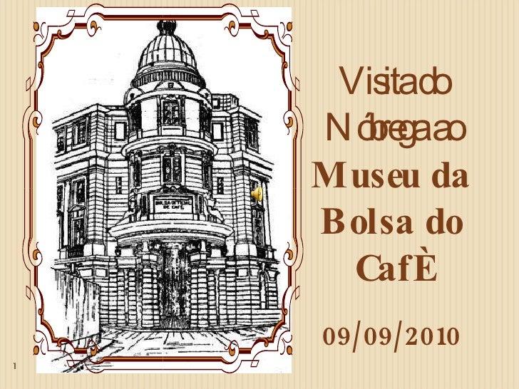 Visita do Nóbrega ao  Museu da Bolsa do Café 09/09/2010